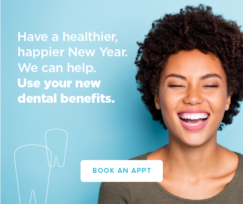 Book an appointment to use your new dental benefits.